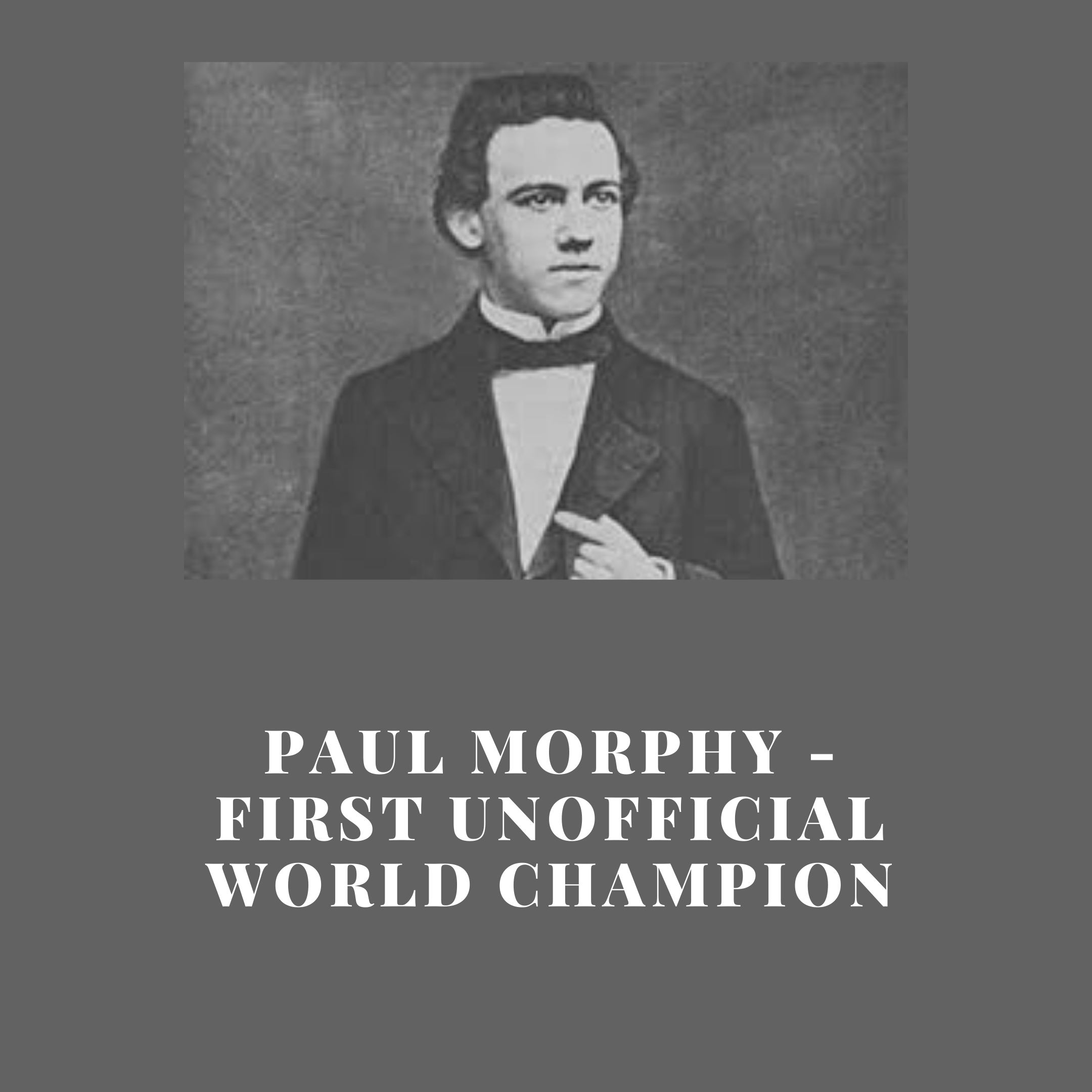 Paul Morphy – First Unofficial World Champion