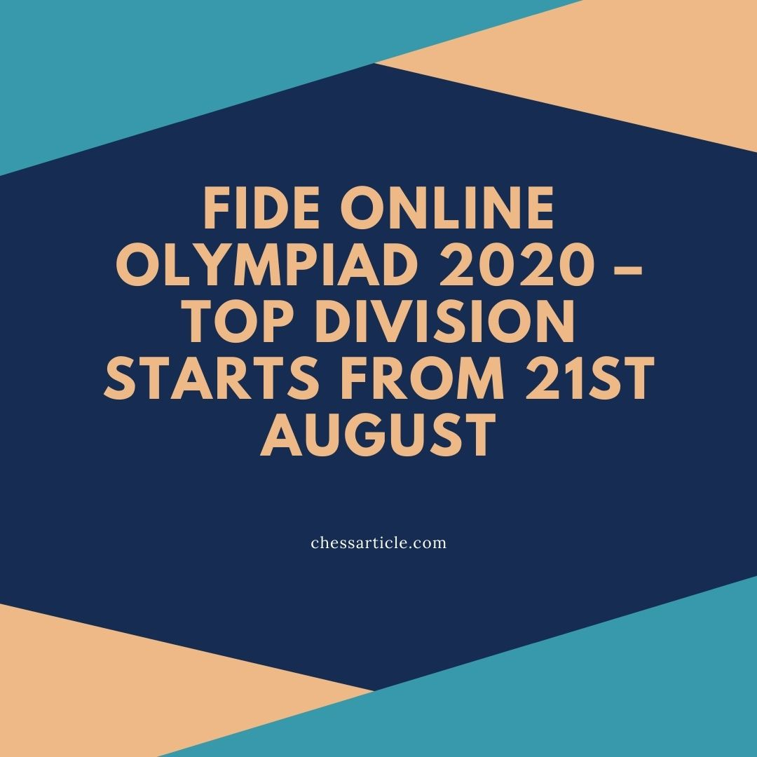Fide online Olympiad 2020 – Top division starts from 21st august.