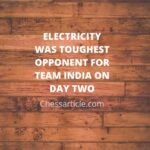 ELECTRICITY WAS TOUGHEST OPPONENT FOR TEAM INDIA ON DAY TWO
