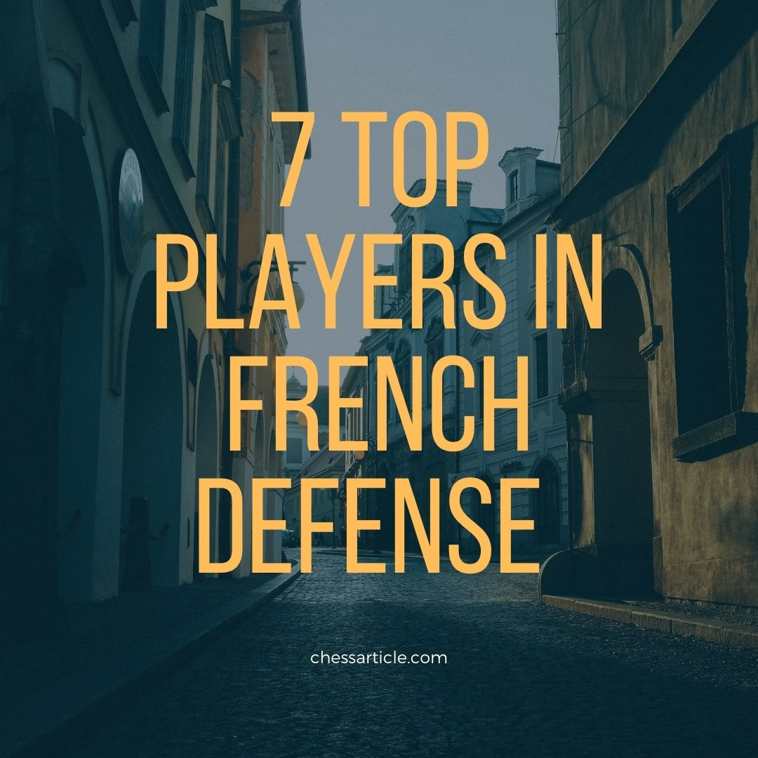 7 Top players in French Defense