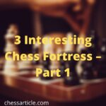 3 Interesting Chess Fortress - Part 1