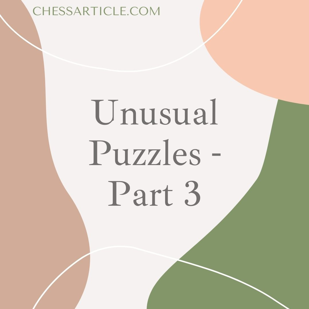 Unusual Chess Puzzles – Part 3