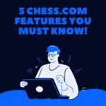 5 chess.com features you must know!