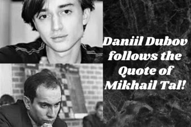 Daniil Dubov follows the Quote of Mikhail Tal!