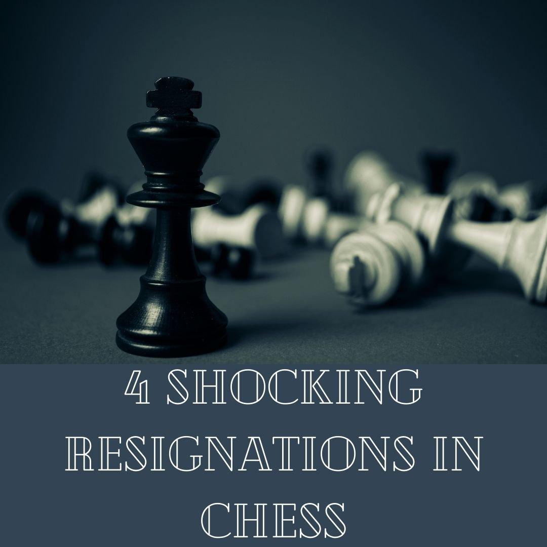 4 Shocking resignations in Chess