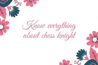 Know everything about chess knight