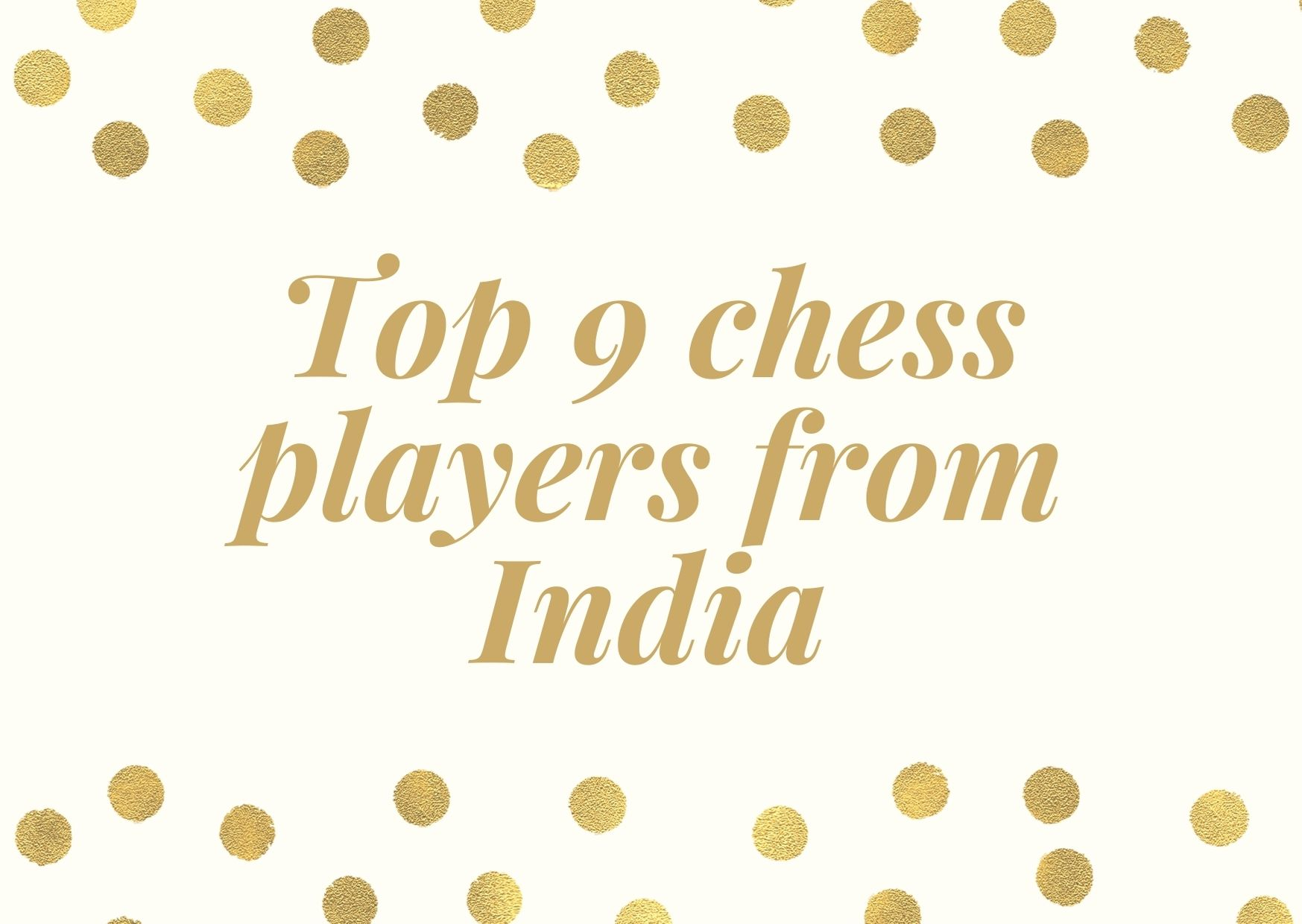 Top 9 chess players from India