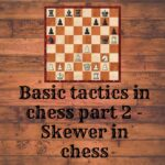 Basic tactics in chess part 2 - Skewer in chess