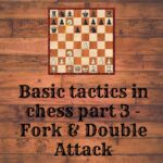Basic Tactics in Chess Part 3 - Fork & Double Attack