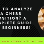 How to analyze a chess position? A complete guide for beginners!
