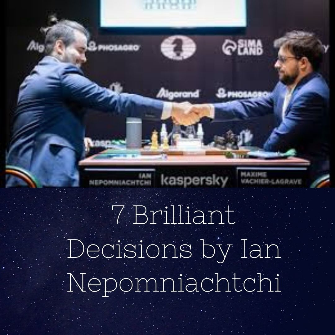 7 Brilliant Decisions by Ian Nepomniachtchi