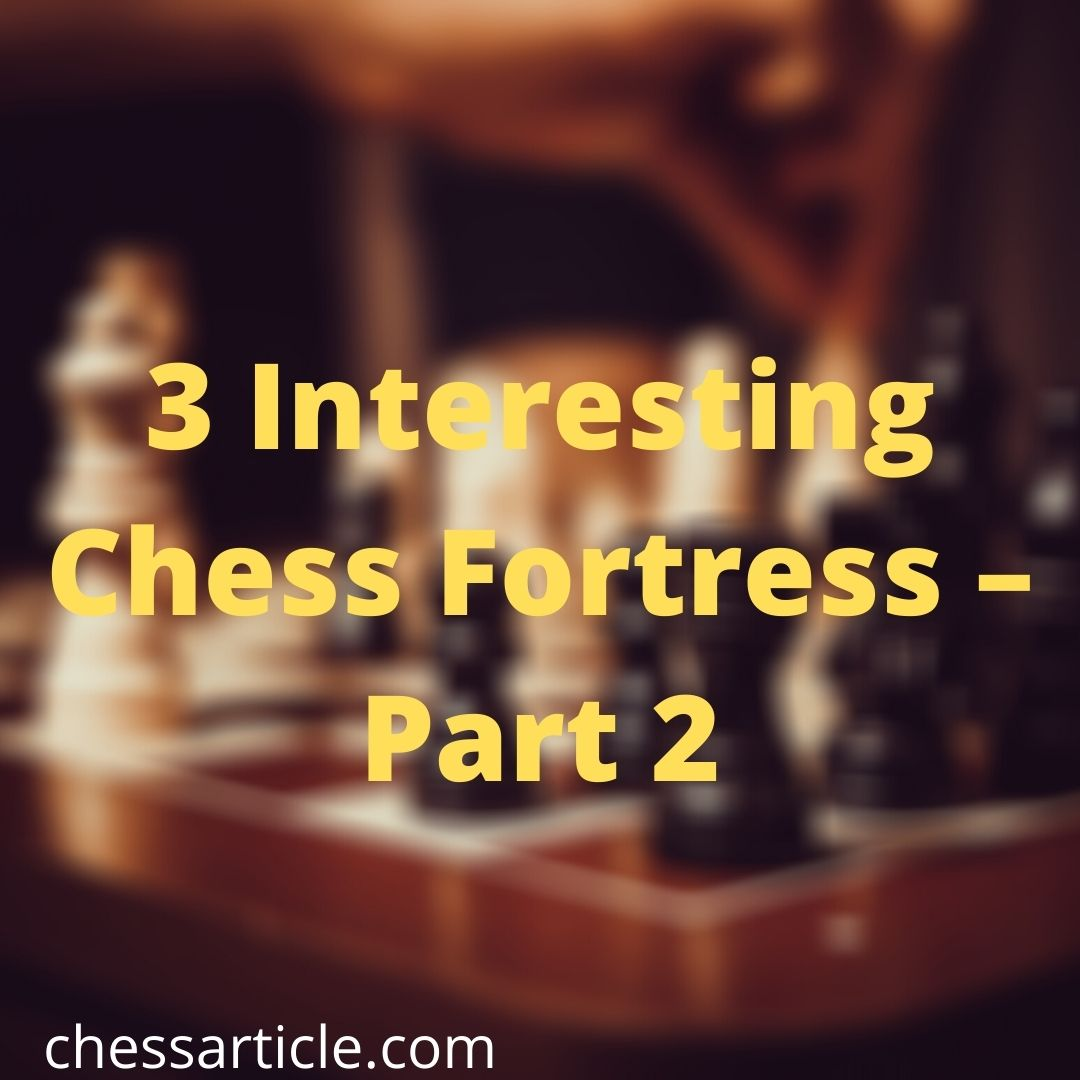 3 Interesting Chess Fortress- Part 2.